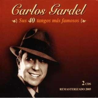 Sus 40 Tangos Mas Famosos: Carlos Gardel