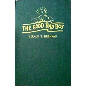 The Good Bad Boy Gerald T. Brennan Books