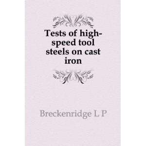 Tests of high speed tool steels on cast iron Breckenridge L P Books