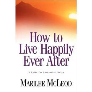 How to Live Happily Ever After A Guide for Successful Living