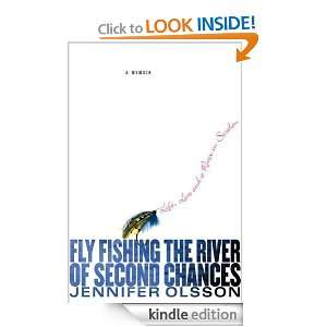 Fly Fishing the River of Second Chances Life, Love, and a River in