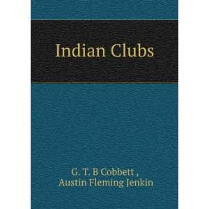 Indian Clubs Austin Fleming Jenkin G. T. B Cobbett  Books