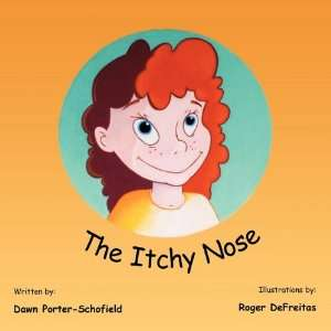 The Itchy Nose (9781449054649): Dawn Porter Schofield: Books