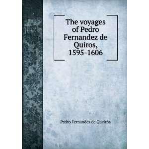 The voyages of Pedro Fernandez de Quiros, 1595 1606 Pedro Fernandes