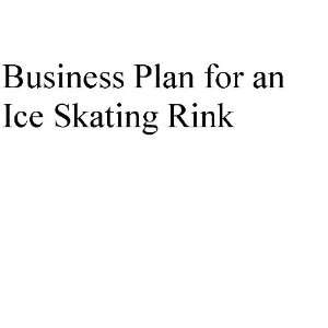 Business Plan for an Ice Skating Rink (Professional Fill