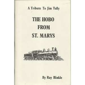 : THE HOBO FROM ST. MARYS: A Tribute to Jim Tully: Ray Hinkle: Books