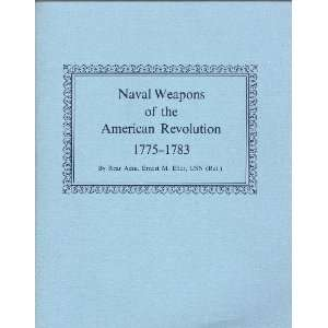 Naval Weapons of the American Revolution (1775 1783) USN