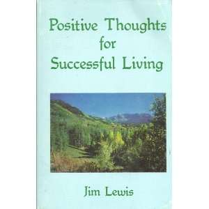 Positive Thoughts for Successful Living: Jim Lewis: Books