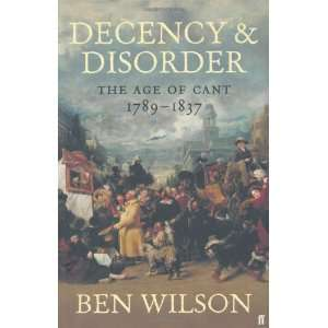 Disorder The Age of Cant 1789 1837 (9780571224685) Ben Wilson Books
