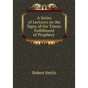 the Signs of the Times Fulfillment of Prophecy . Robert Smith Books