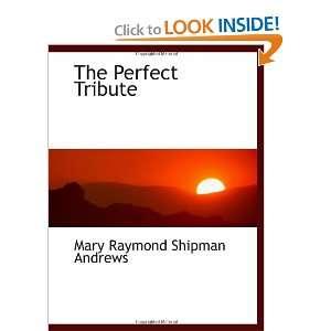 Perfect Tribute (9781113344380): Mary Raymond Shipman Andrews: Books