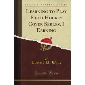 Learning to Play Field Hockey Cover Serles, I Earning