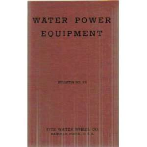 Water Power Equipment Bulletin No. 100 Fitz Water Wheel Co