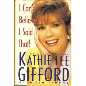 Believe I Said That! : An Autobiography: Kathie Lee Gifford: Books