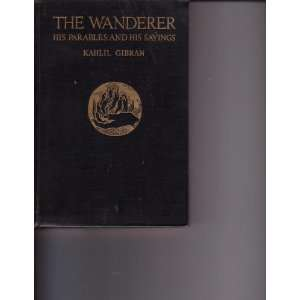 The Wanderer: His Parables and Sayings: Kahlil Gibran: Books