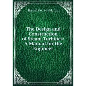 Steam Turbines A Manual for the Engineer Harold Medway Martin Books