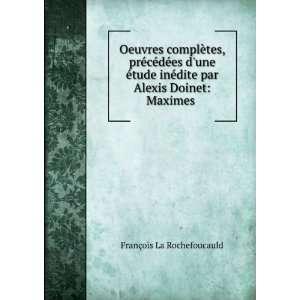 dite par Alexis Doinet Maximes . François La Rochefoucauld Books