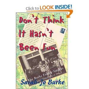 Dont Think It Hasnt Been Fun: The Story of the Burke