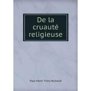 De la cruauté religieuse: Paul Henri Thiry Holbach: Books