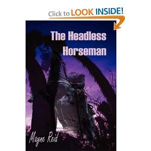 The Headless Horseman [Paperback]: Mayne Reid: Books