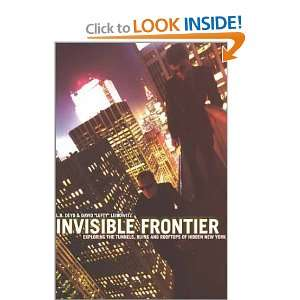 Invisible Frontier Exploring the Tunnels, Ruins, and