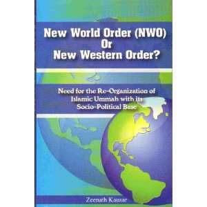 NWO) or New Western Order? Need for the Re Organization of the Islamic