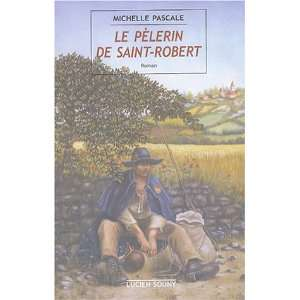 Le pelerin de Saint Robert (French Edition) (9782848860275) Michelle