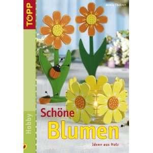 Schöne Blumen. Ideen aus Holz  Armin Täubner Bücher