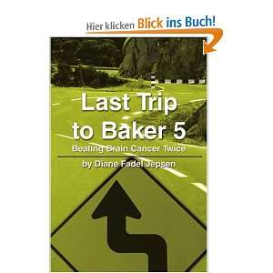 Last Trip to Baker 5: Beating Brain Cancer Twice: .de: Diane F