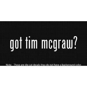 (2x) Got Tim McGraw   Sticker   Decal   Die Cut   Vinyl