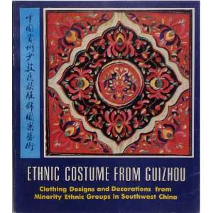 Ethnic Costume from Guizhou: Clothing Designs & Decorations from