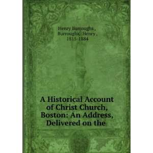 A historical account of Christ Church, Boston : an address