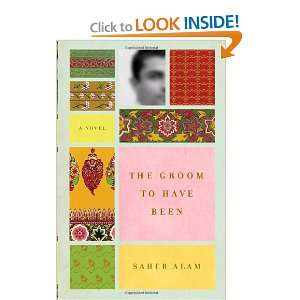 The Groom to Have Been (9780385524605): Saher Alam: Books