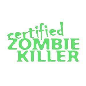 CERTIFIED ZOMBIE KILLER   8 LIME GREEN   Vinyl Decal