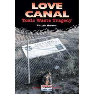 Love Canal: Toxic Waste Tragedy (American Disasters) [Library Binding