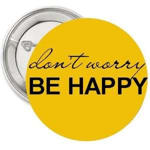 1.25 Button/pin/badge Dont Worry, Be Happy