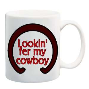 LOOKIN FER MY COWBOY Mug Coffee Cup 11 oz Everything