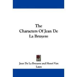 The Characters Of Jean De La Bruyere: Jean De La Bruyere, B. Damman