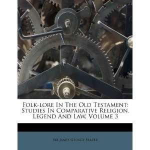 And Law, Volume 3 (9781173362126): Sir James George Frazer: Books