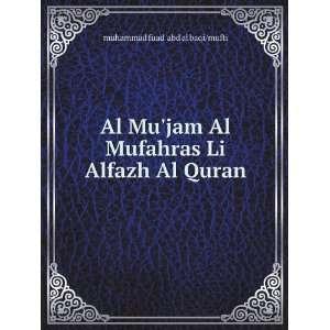 Mufahras Li Alfazh Al Quran: muhammad fuad abd al baqi/mufti: Books